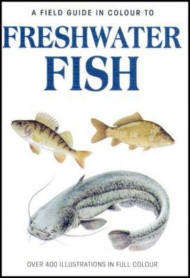 A Field Guide in Colour to Freshwater Fish