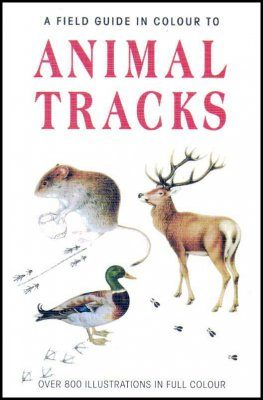 A Field Guide in Colour to Animal Tracks