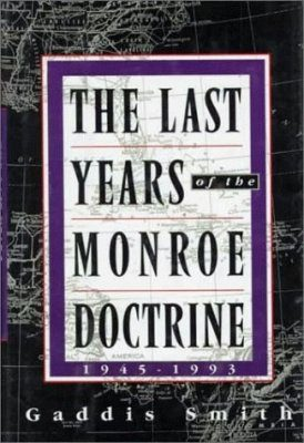 The Last Years of the Monroe Doctrine: 1945-1993