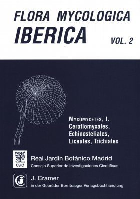 Flora Mycologica Iberica, Volume 2: Myxomycetes I: Ceratiomyxales, Echinosteliales, Liceales, Trichiales [English / Spanish]