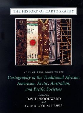 The History of Cartography, Volume 2, Book 3: Cartography in the Traditional African, American, Arctic, Australian, and Pacific Societies
