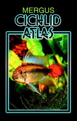 Cichlid Atlas, Volume 1: Natural History of South American Dwarf Cichlids