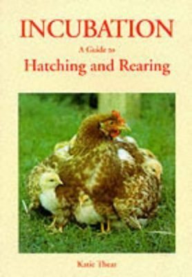 Incubation: A Guide to Hatching and Rearing