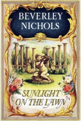 The Beverley Nichols Trilogy, Volume 3: Sunlight on the Lawn