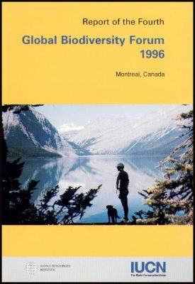 Report of the 4th Global Biodiversity Forum, September 1996, Montreal