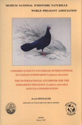 The International Studbook for the Edwards's Pheasant and its Conservation Conservation et studbook international du Faisan d'Edwards