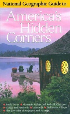 National Geographic Guide to America's Hidden Corners