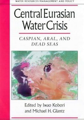 Central Eurasian Water Crisis: Caspian, Aral and Dead Seas