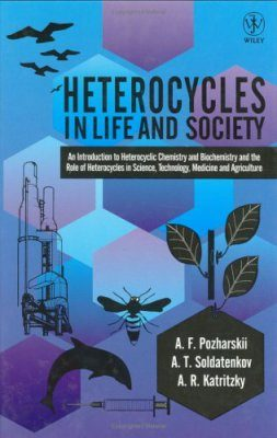 Heterocycles in Life and Society: An Introduction to Heterocyclic Chemistry and Biochemistry and the Role of Heterocycles in Science,