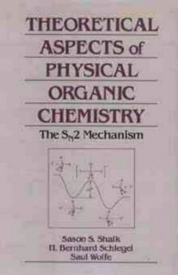 Theoretical and Physical Organic Chemistry: Applications to the SN2 Transition State