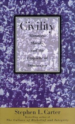 Civility: Manners, Morals and the Etiquette of Democracy