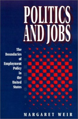 Politics and Jobs: Boundaries of Employment Policy in the United States