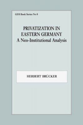 Privatization in Eastern Germany: A Neo-Institutional Analysis
