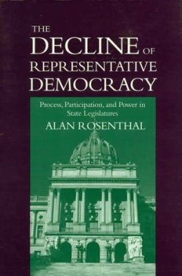 Decline of Representative Democracy: Process, Participation, & Power in State Legislatures
