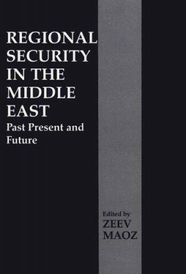 Regional Security in the Middle East: Past, Present and Future