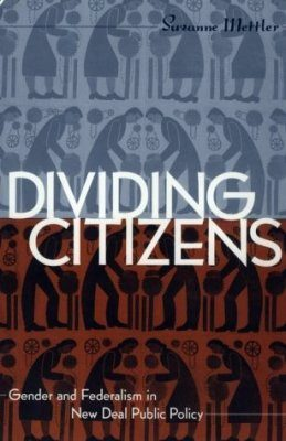 Divided Citizens: Gender & Federalism in New Deal Public Policy