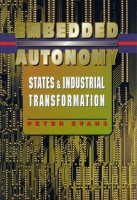 Embedded Autonomy: States, Firms and Industrial Transformation