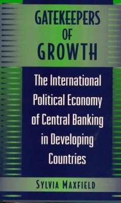 Gatekeepers of Growth: International Political Economy of Central Banking in Developing Countries