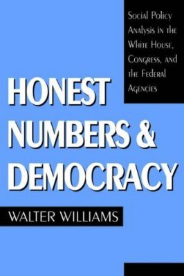 Honest Numbers & Democracy: Social Policy Analysis in the White House, Congress, & the Federal Agencies