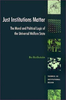 Just Institutions Matter: Moral and Political Logic of the Universal Welfare State