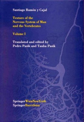 Texture of the Nervous System of Man and the Vertebrates, Volume 1