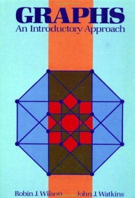 Graphs: An Introductory Approach - A First Course in Discrete Mathematics