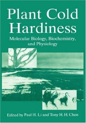 Plant Cold Hardiness: Molecular Biology, Biochemistry, and Physiology
