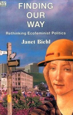 Finding Our Way: Rethinking Ecofeminist Politics