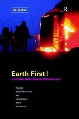 Earth First! and the Anti-Roads Movement