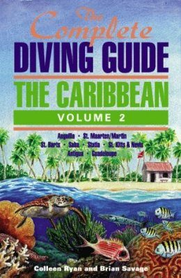The Complete Diving Guide: The Caribbean Volume 2