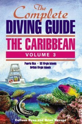 The Complete Diving Guide: The Caribbean Volume 3