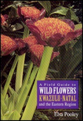 A Field Guide to the Wild Flowers of Kwazulu-Natal and the Eastern Region