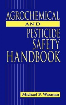 Agrochemical and Pesticide Safety Handbook