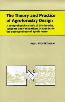 The Theory and Practice of Agroforestry Design