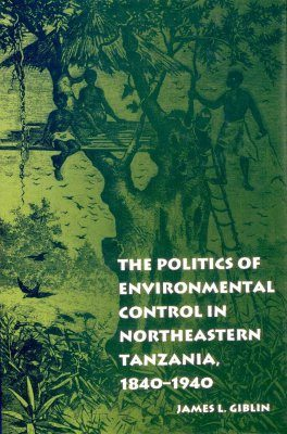 The Politics of Environmental Control in Northeastern Tanzania, 1840-1940