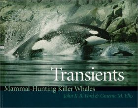 Transients: Mammal Hunting Killer Whales of British Columbia, Washington and Southeastern Alaska