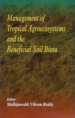 Management of Tropical Agroecosystems and the Beneficial Soil Biota