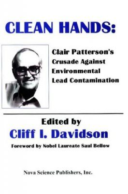 Clean Hands: Clair Patterson's Crusade Against Environmental Lead Contamination