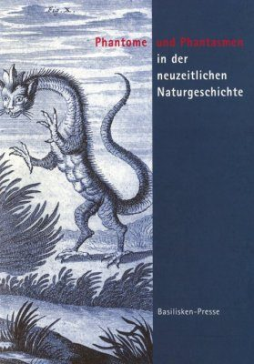 Phantastische Lebensraume: Phantome und Phantasmen in der Neuzeitlichen Naturgeschichte [Fantastic Habitats: Phantoms and Phantasms in Modern Natural History]