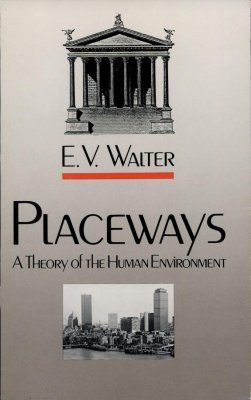 Placeways: A Theory of the Human Environment
