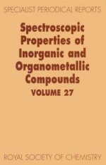 Spectroscopic Properties of Inorganic and Organometallic Compounds: Volume 27