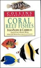 Collins Pocket Guide to the Coral Reef Fishes of the Indo-Pacific and Caribbean