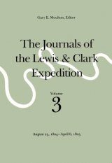 The Journals of the Lewis and Clark Expedition, Volume 3: August 25, 1804 - April 6, 1805