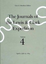 The Journals of the Lewis and Clark Expedition, Volume 4: April 7 - July 27, 1805
