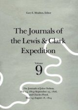 The Journals of the Lewis and Clark Expedition, Volume 9: The Journals of John Ordway, May 14, 1804 - September 23, 1806, and Charles Floyd, May