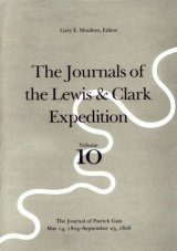The Journals of the Lewis and Clark Expedition, Volume 10: The Journal of Patrick Gass, May 14, 1804 - September 23, 1806