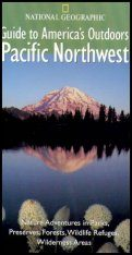 National Geographic Guides to America's Outdoors: Pacific Northwest