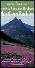 National Geographic Guides to America's Outdoors: Northern Rockies