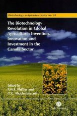 Biotechnology Revolution in Global Agriculture: Invention, Innovation, & Investment in the Canola Sector