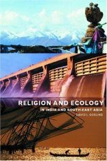 Religion and Ecology in India and South East Asia